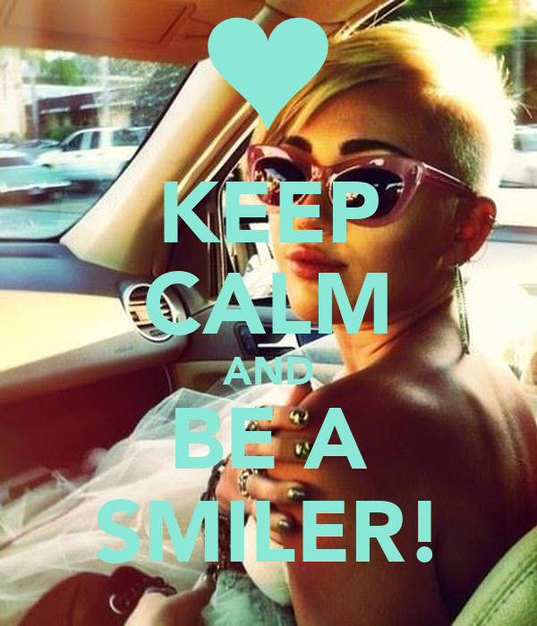 KEEP CALM AND BE A SMILER!