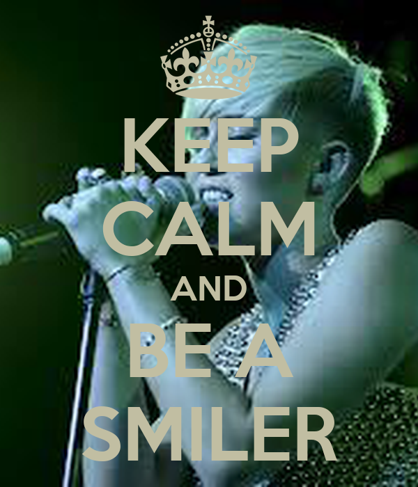 KEEP CALM AND BE A SMILER