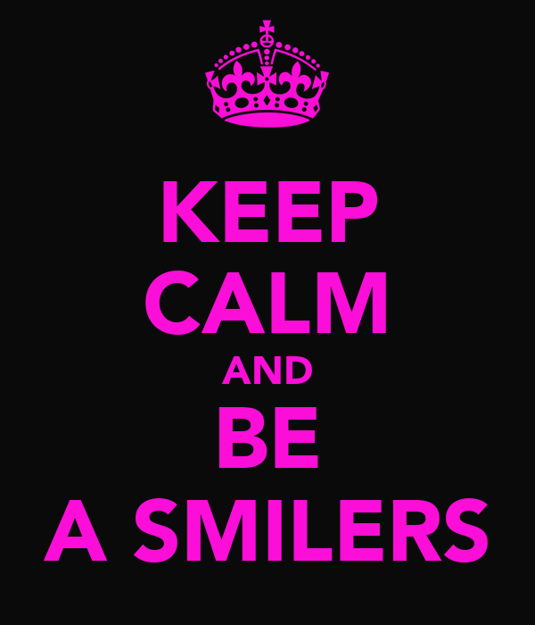 KEEP CALM AND BE A SMILERS