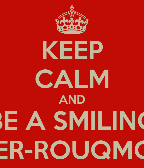 KEEP CALM AND BE A SMILING SPIDER-ROUQMOUTH