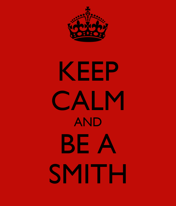 KEEP CALM AND BE A SMITH