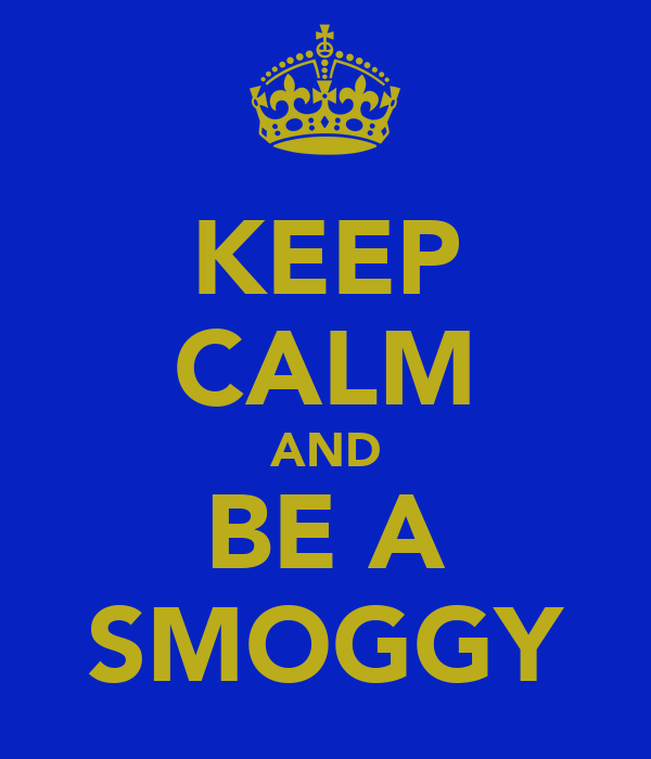 KEEP CALM AND BE A SMOGGY