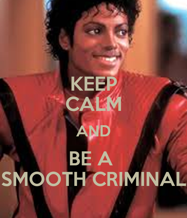 KEEP CALM AND BE A  SMOOTH CRIMINAL