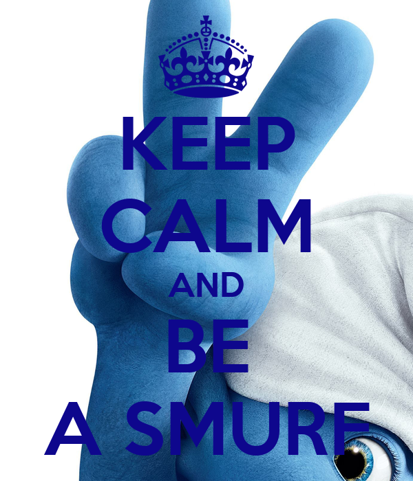 KEEP CALM AND BE A SMURF