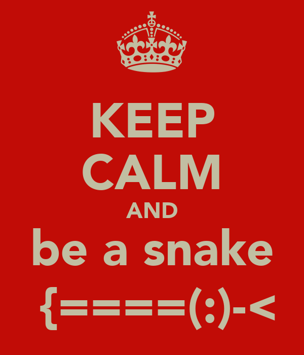 KEEP CALM AND be a snake  {====(:)-<