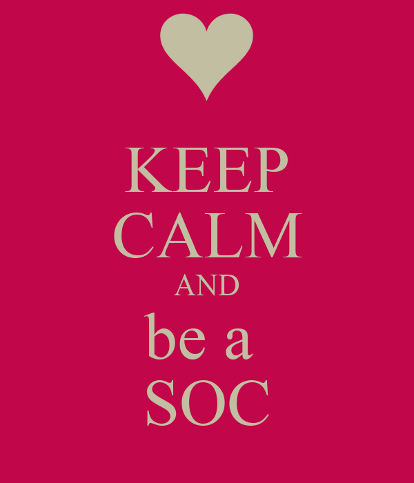 KEEP CALM AND be a  SOC