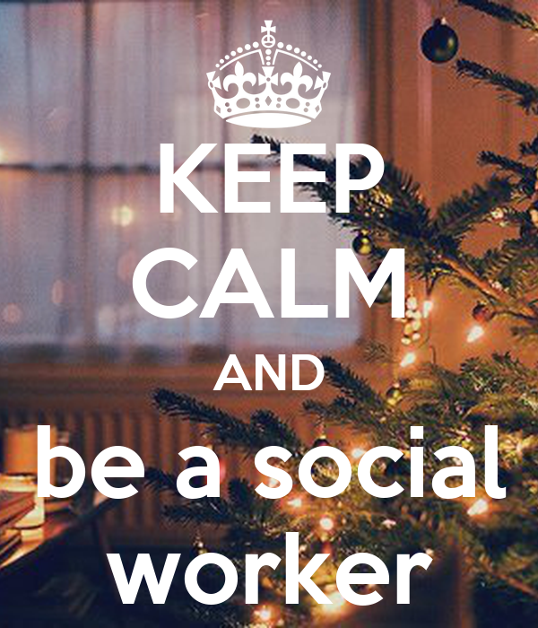 KEEP CALM AND be a social worker