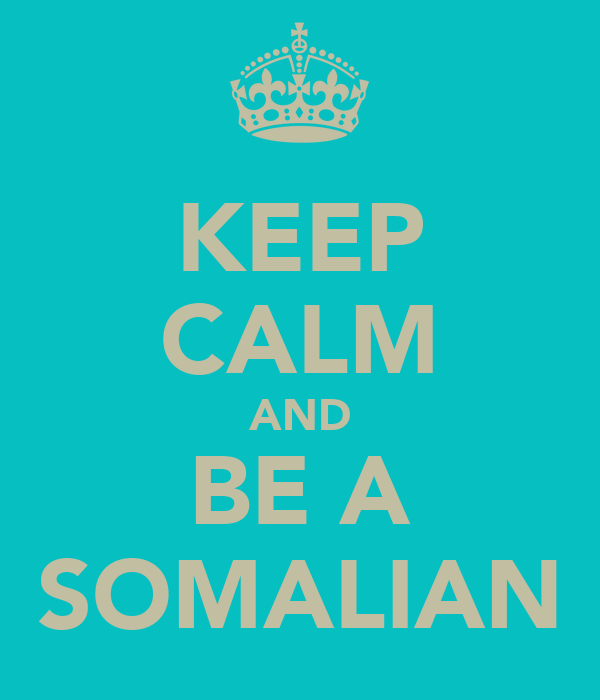 KEEP CALM AND BE A SOMALIAN