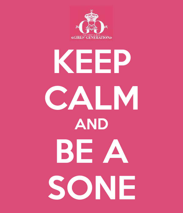 KEEP CALM AND BE A SONE