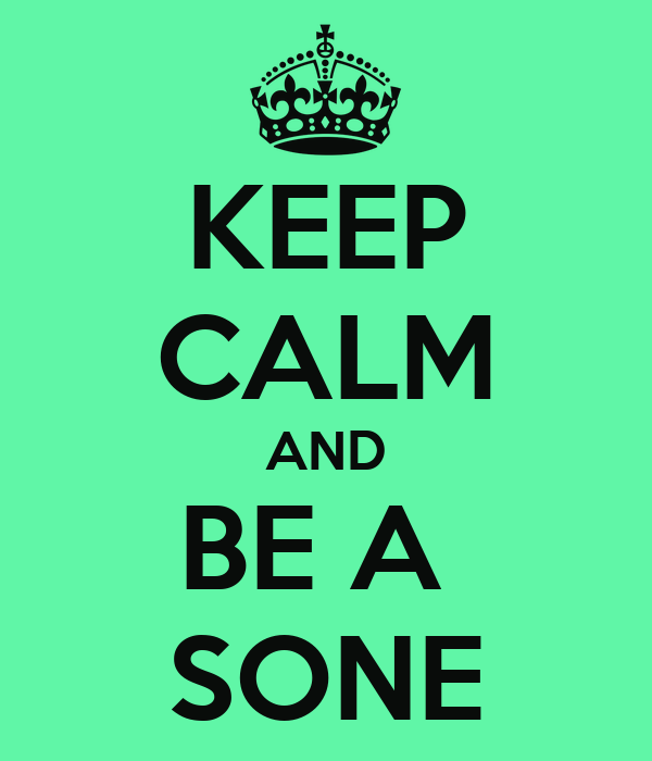 KEEP CALM AND BE A  SONE