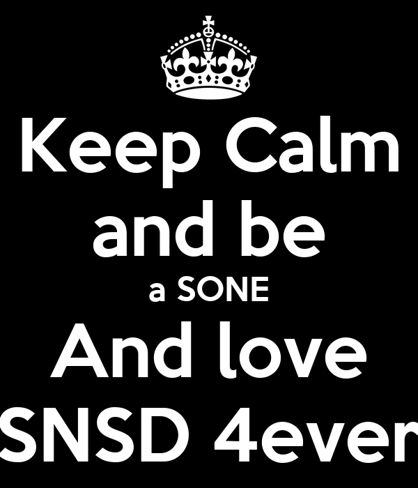 Keep Calm and be a SONE And love SNSD 4ever