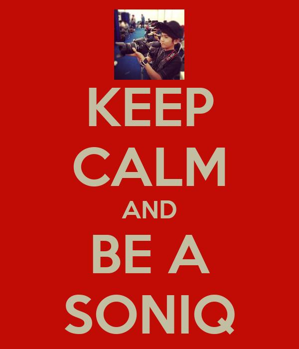 KEEP CALM AND BE A SONIQ