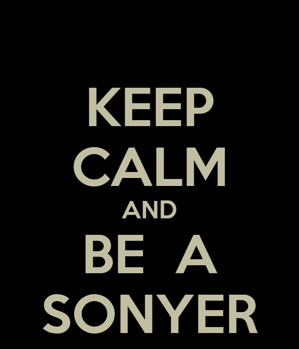 KEEP CALM AND BE  A SONYER