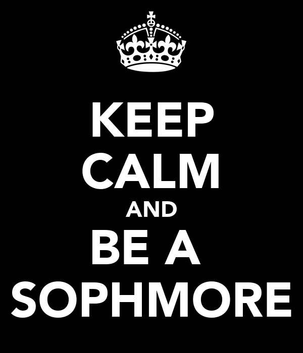 KEEP CALM AND BE A  SOPHMORE