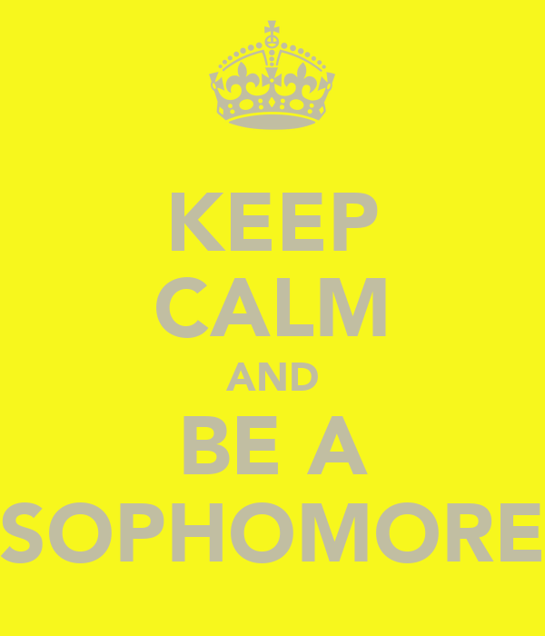 KEEP CALM AND BE A SOPHOMORE