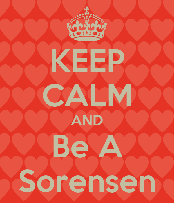 KEEP CALM AND Be A Sorensen