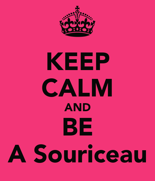 KEEP CALM AND BE A Souriceau