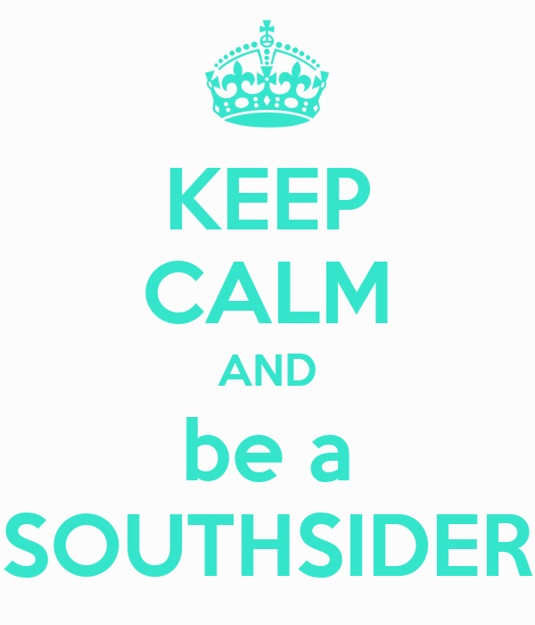 KEEP CALM AND be a SOUTHSIDER