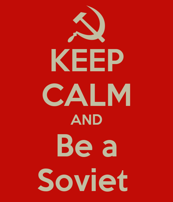 KEEP CALM AND Be a Soviet