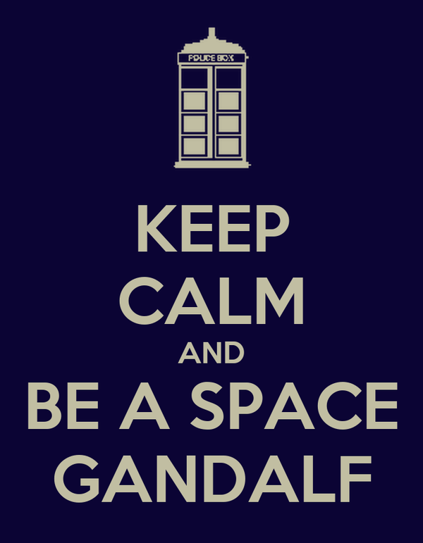 KEEP CALM AND BE A SPACE GANDALF