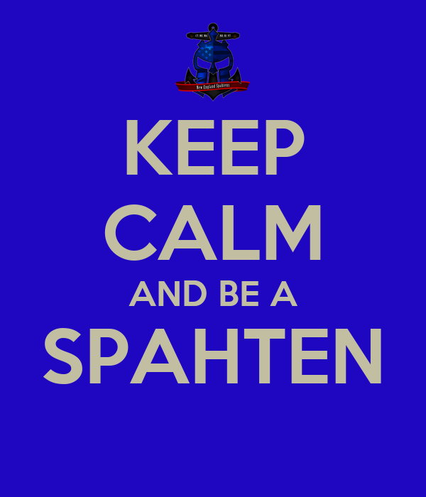 KEEP CALM AND BE A SPAHTEN