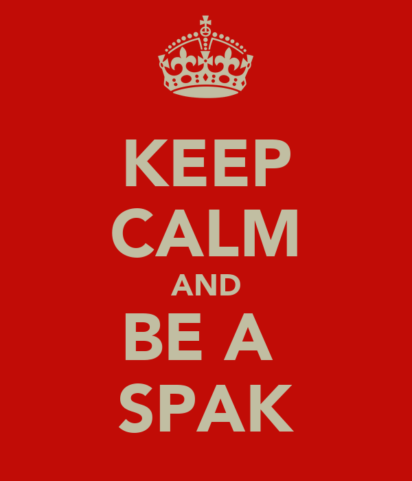 KEEP CALM AND BE A  SPAK