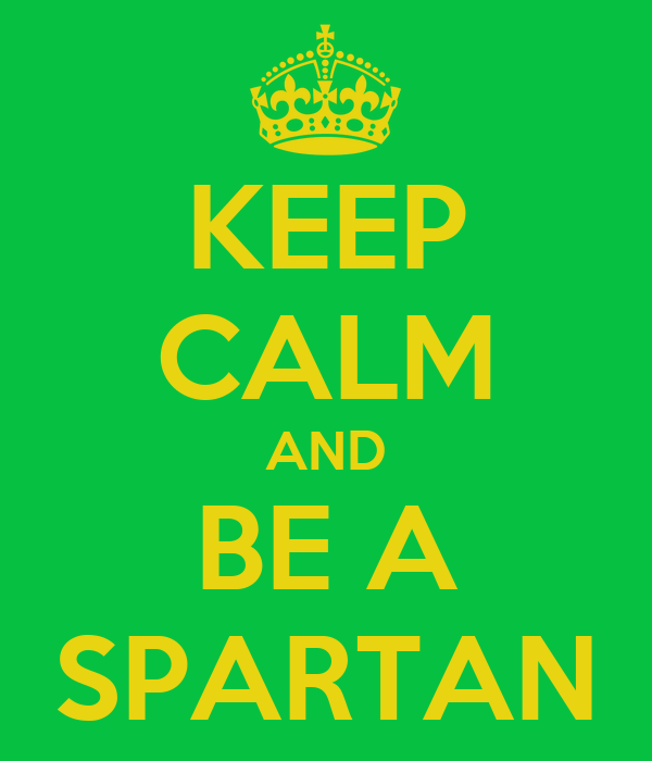 KEEP CALM AND BE A SPARTAN