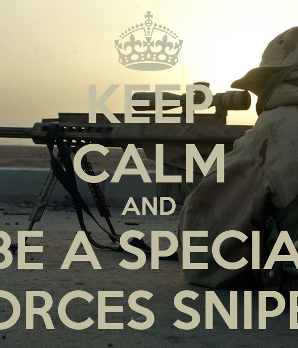 KEEP CALM AND BE A SPECIA: FORCES SNIPER