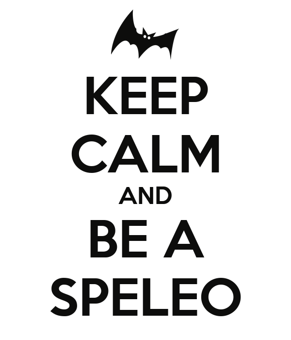 KEEP CALM AND BE A SPELEO