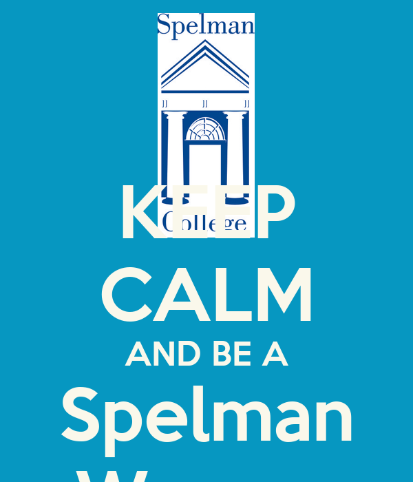 KEEP CALM AND BE A Spelman Woman