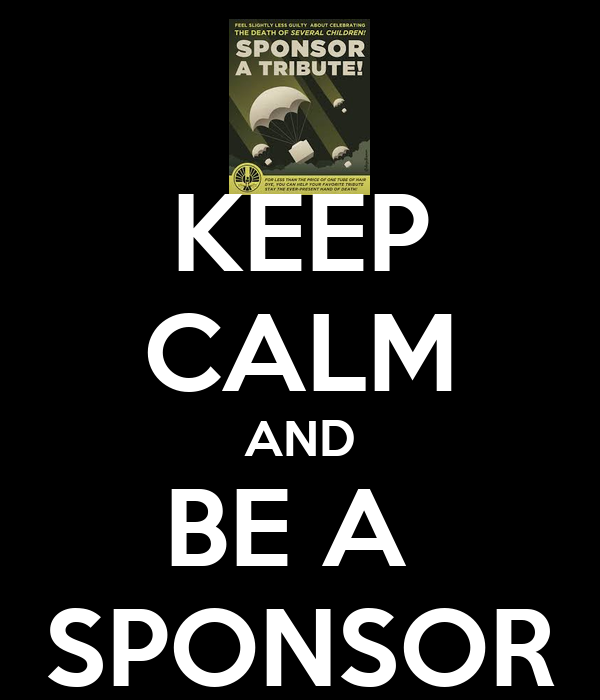KEEP CALM AND BE A  SPONSOR