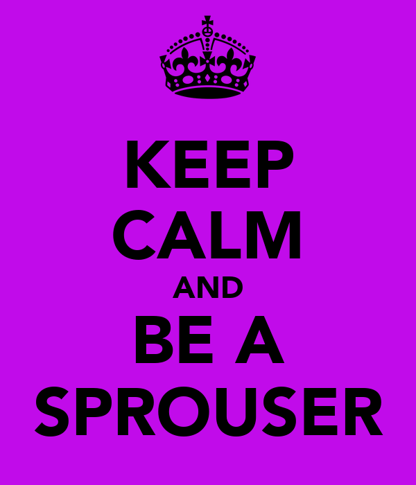 KEEP CALM AND BE A SPROUSER