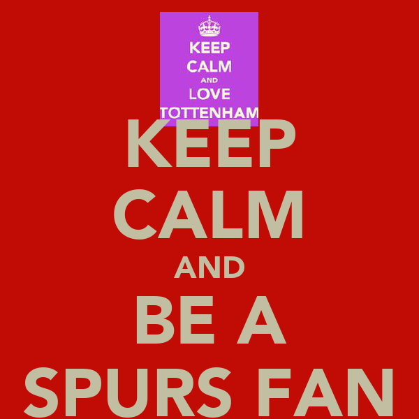 KEEP CALM AND BE A SPURS FAN