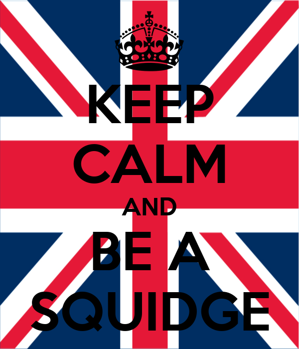 KEEP CALM AND BE A SQUIDGE