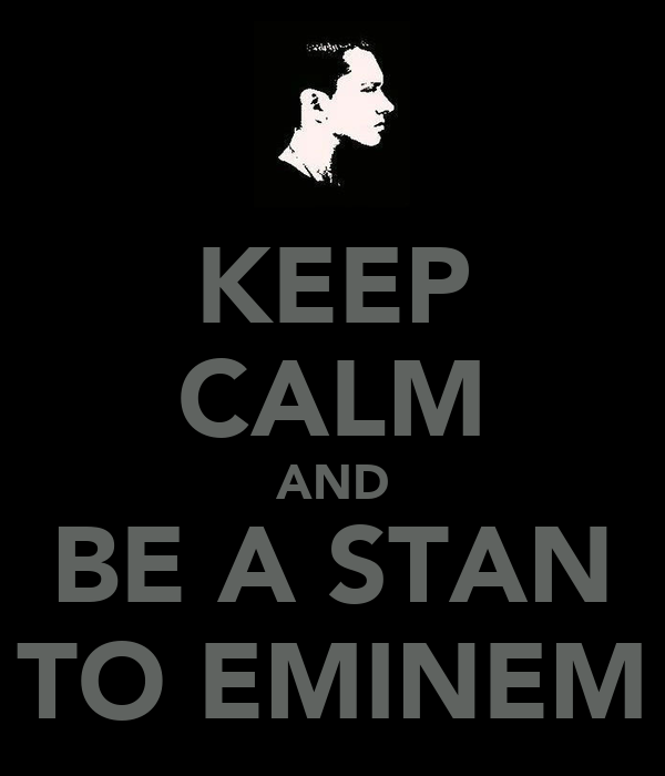 KEEP CALM AND BE A STAN TO EMINEM