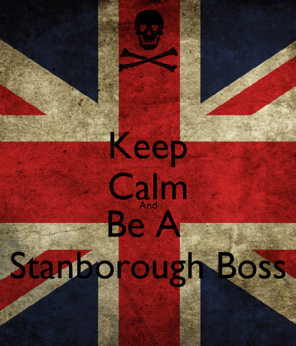 Keep Calm And Be A  Stanborough Boss
