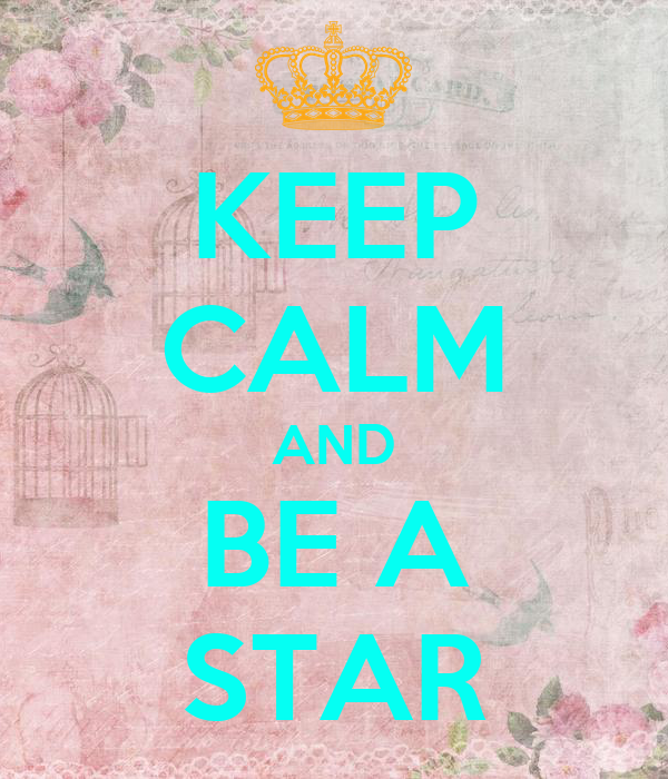KEEP CALM AND BE A STAR