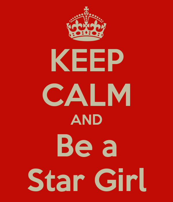 KEEP CALM AND Be a Star Girl