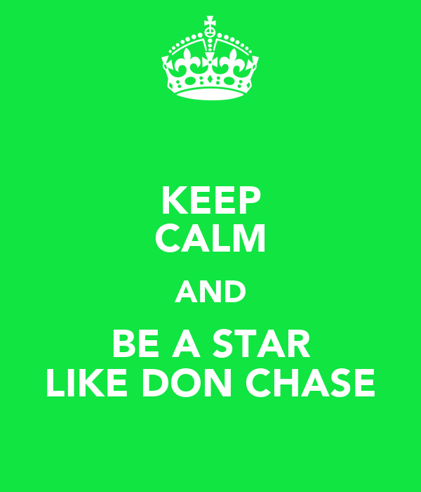 KEEP CALM AND BE A STAR LIKE DON CHASE
