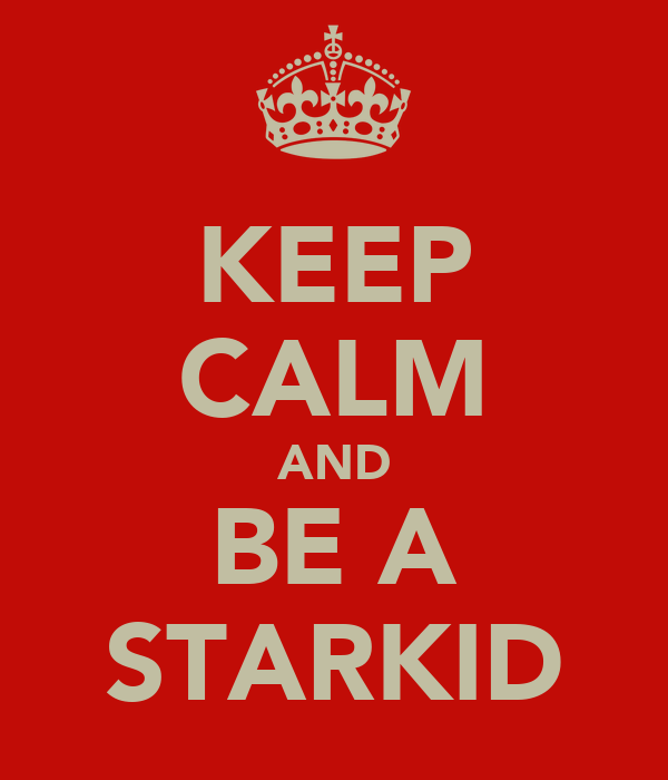 KEEP CALM AND BE A STARKID