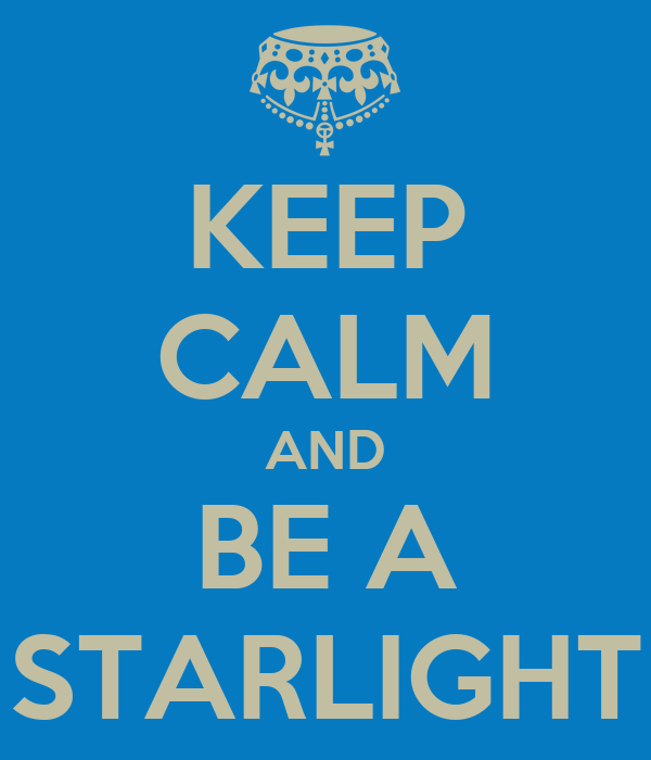 KEEP CALM AND BE A STARLIGHT