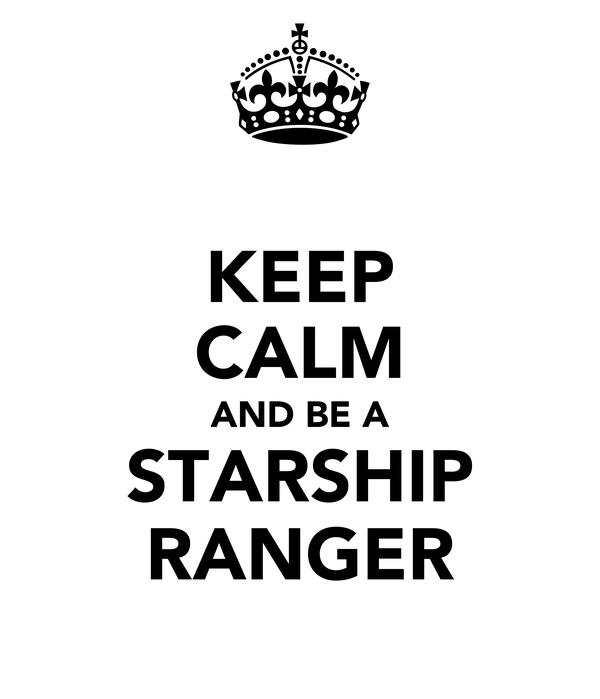 KEEP CALM AND BE A STARSHIP RANGER