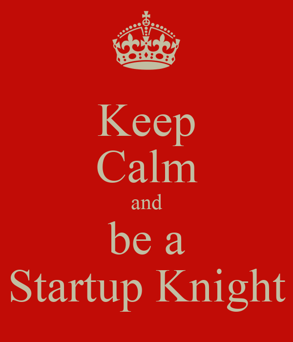 Keep Calm and be a Startup Knight