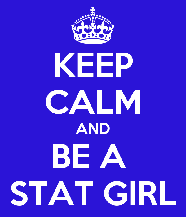 KEEP CALM AND BE A  STAT GIRL