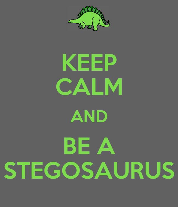 KEEP CALM AND BE A STEGOSAURUS