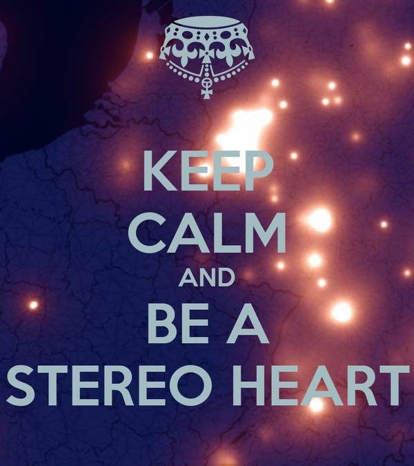 KEEP CALM AND BE A STEREO HEART
