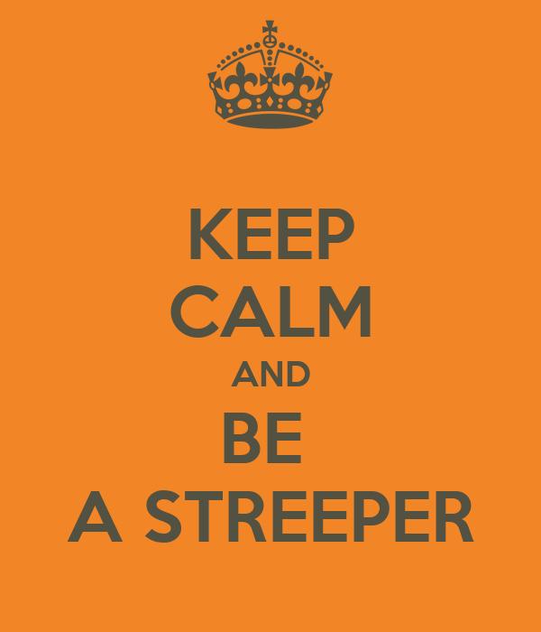 KEEP CALM AND BE  A STREEPER