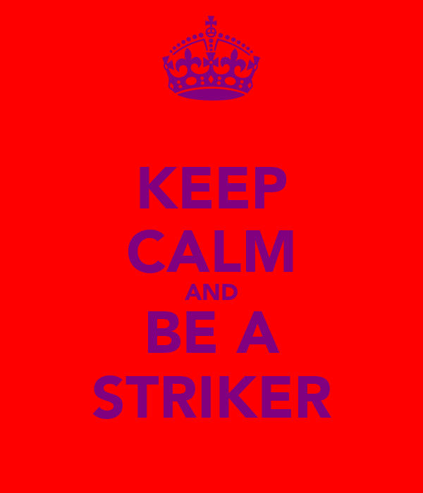 KEEP CALM AND BE A STRIKER