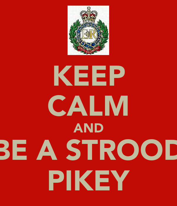 KEEP CALM AND BE A STROOD PIKEY