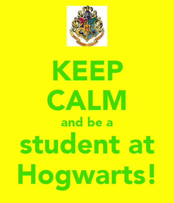 KEEP CALM and be a student at Hogwarts!